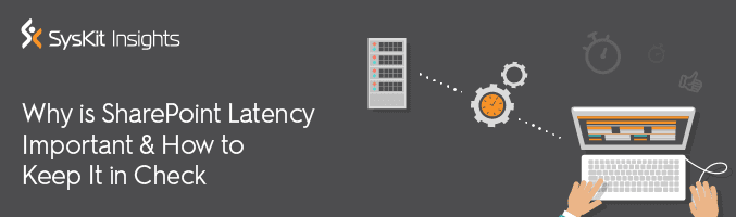 SharePoint Latency – How to Keep it in Check