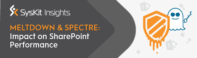 Meltdown and Spectre: What is the Impact on Your SharePoint Farm Performance?